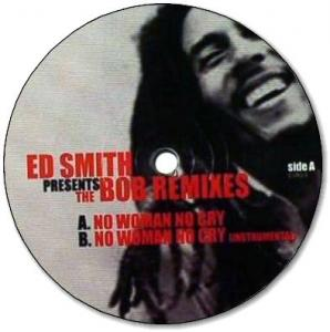ED SMITH presents THE BOB REMIXES : No Woman No Cry