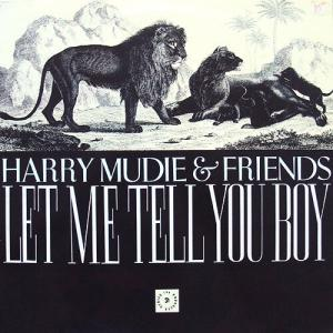 HARRY MOODIE & FRIENDS : Let Me Tell You Boy 1970-1971