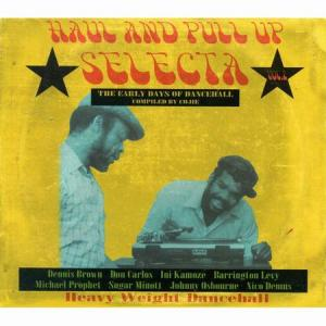 HAUL AND PULL UP SELECTA Vol.2 : The Early Days Of Dancehall