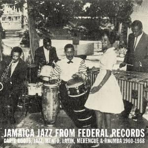 JAMAICA JAZZ FROM FEDERAL RECORDS : Carib Roots, Jazz, Mento, Latin, Merengue & Rhumba 1960-1968(2LP