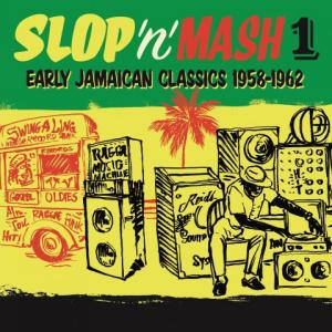 SLOP 'n' MASH 1 : Early Jamaican Classics 1958-1962