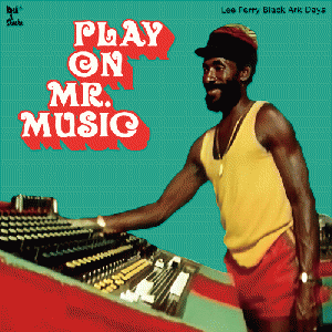 PLAY ON Mr.MUSIC : Lee Perry Black Ark Days (6/13発売予定)
