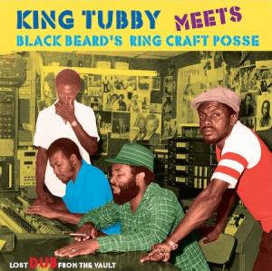 KING TUBBY meets BLACK BEARD'S RING CRAFT POSSE : LOST DUB FROM THE VAULT