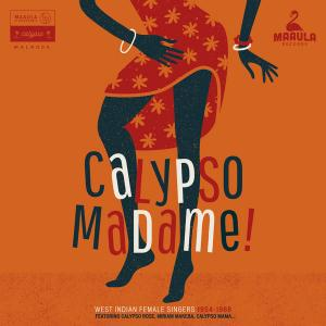 CALYPSO MADAME! : West Indian Female Singers 1954-1968