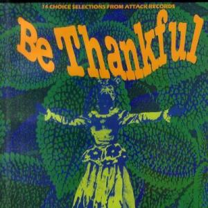 BE THANKFUL : 14 Choice Selections From ATTACK Records