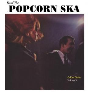 DOIN' THE POPCORN SKA : Golden Oldies Vol.3