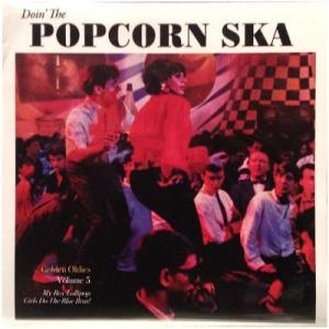 DOIN' THE POPCORN SKA : Golden Oldies Vol.5 (My Boy Lollipop Girls Do The Blue Beat)