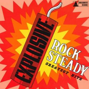 EXPLOSIVE ROCK STEADY - GREATEST HITS