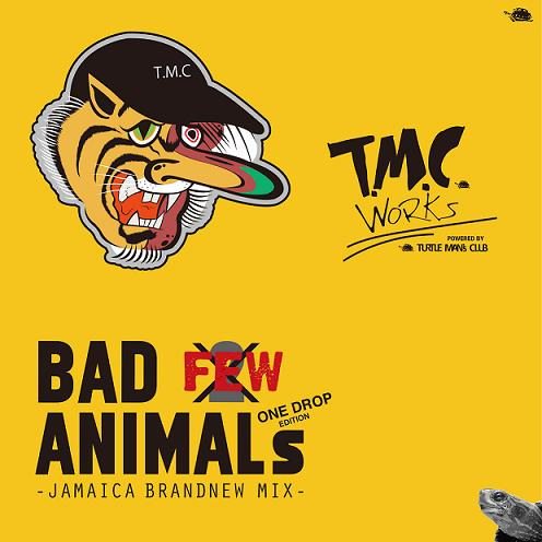 "TMC WORKS : Bad Animals Vol.few Not 2 - Jamaica Brand New Mix ""One Drop Edition"""