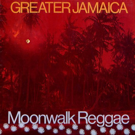 GREATER JAMAICA : MOONWALK REGGAE